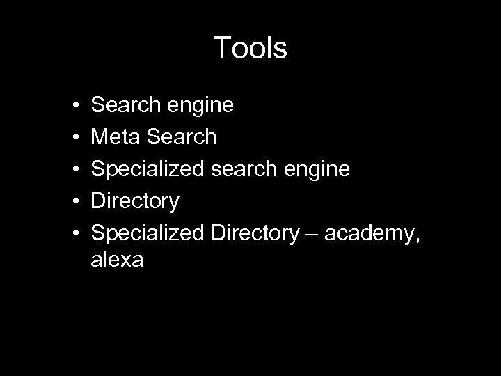 Tools • • • Search engine Meta Search Specialized search engine Directory Specialized Directory