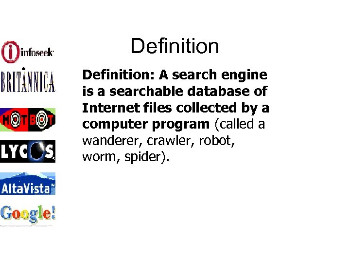 Definition • Definition: A search engine is a searchable database of Internet files collected
