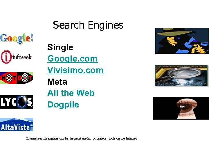 Search Engines Single Google. com Vivisimo. com Meta All the Web Dogpile Internet search
