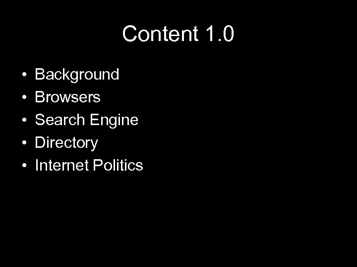Content 1. 0 • • • Background Browsers Search Engine Directory Internet Politics