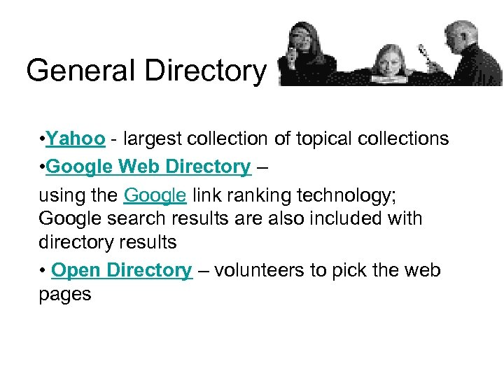 General Directory • Yahoo - largest collection of topical collections • Google Web Directory