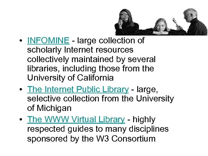 • INFOMINE - large collection of scholarly Internet resources collectively maintained by several