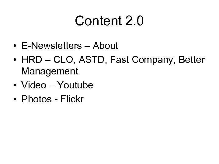 Content 2. 0 • E-Newsletters – About • HRD – CLO, ASTD, Fast Company,