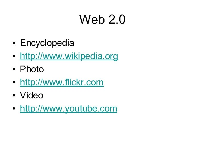 Web 2. 0 • • • Encyclopedia http: //www. wikipedia. org Photo http: //www.