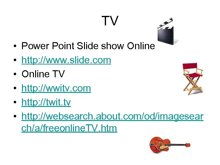 TV • • • Power Point Slide show Online http: //www. slide. com Online
