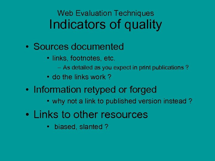 Web Evaluation Techniques Indicators of quality • Sources documented • links, footnotes, etc. –
