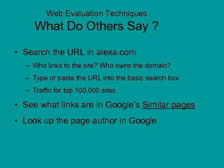 Web Evaluation Techniques What Do Others Say ? • Search the URL in alexa.