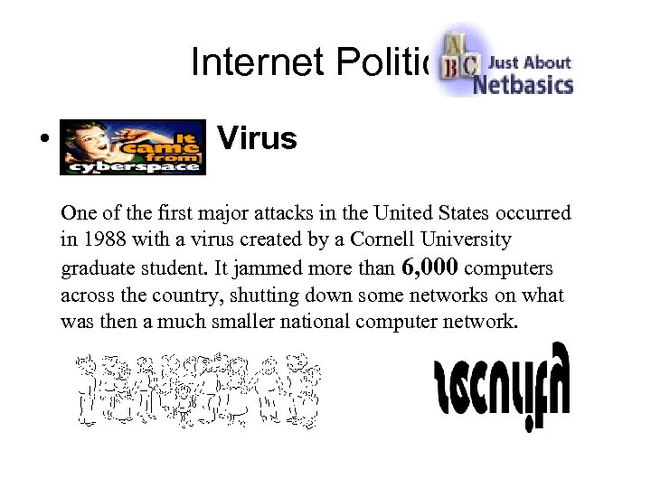 Internet Politics • Virus One of the first major attacks in the United States