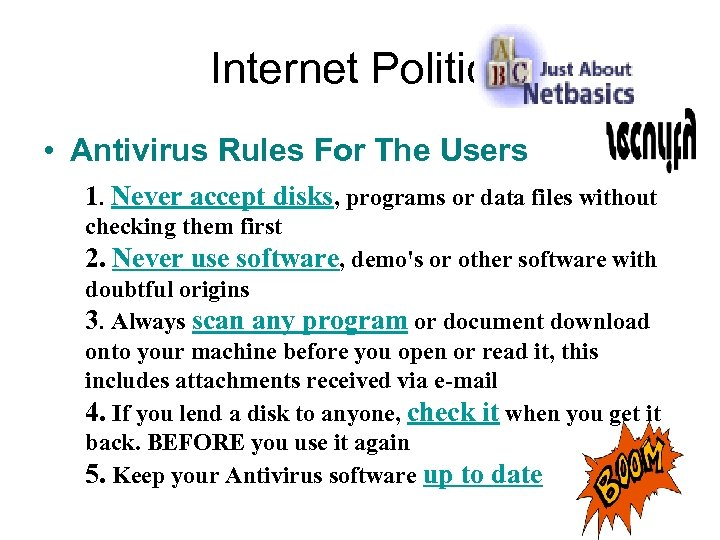 Internet Politics • Antivirus Rules For The Users 1. Never accept disks, programs or