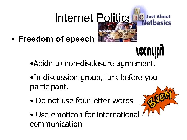 Internet Politics • Freedom of speech • Abide to non-disclosure agreement. • In discussion