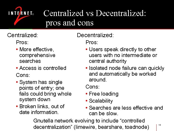 Centralized vs Decentralized: pros and cons Centralized: Pros: • More effective, comprehensive searches •