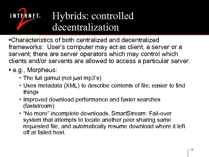 Hybrids: controlled decentralization • Characteristics of both centralized and decentralized frameworks: User's computer may