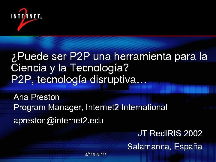¿Puede ser P 2 P una herramienta para la Ciencia y la Tecnología? P