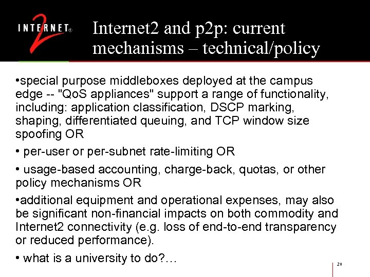 Internet 2 and p 2 p: current mechanisms – technical/policy • special purpose middleboxes