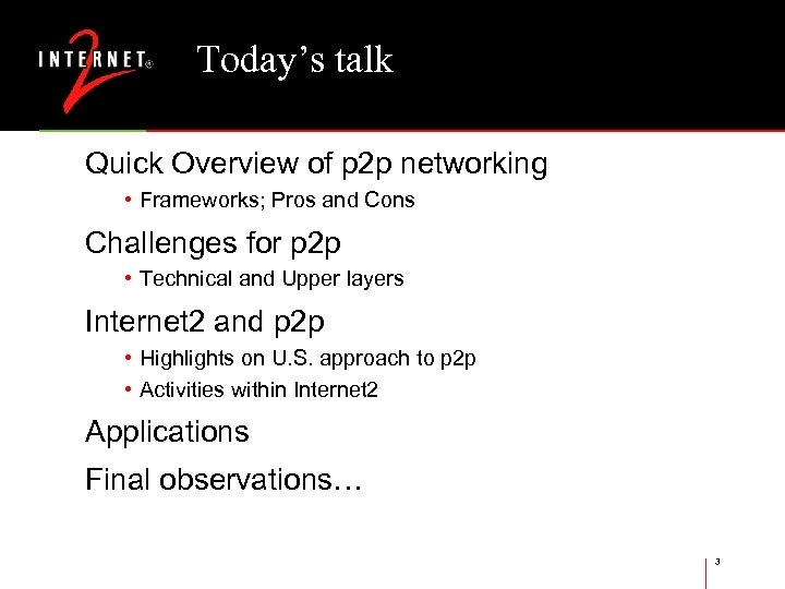 Today's talk Quick Overview of p 2 p networking • Frameworks; Pros and Cons