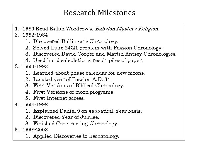 Research Milestones 1. 1980 Read Ralph Woodrow's, Babylon Mystery Religion. 2. 1982 -1984 1.