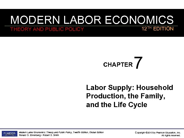MODERN LABOR ECONOMICS 12 TH EDITION THEORY AND PUBLIC POLICY CHAPTER 7 Labor Supply: