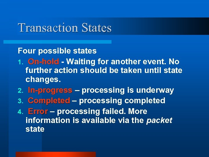 Transaction States Four possible states 1. On-hold - Waiting for another event. No further