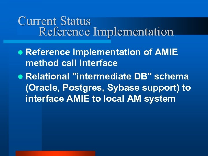 Current Status Reference Implementation l Reference implementation of AMIE method call interface l Relational