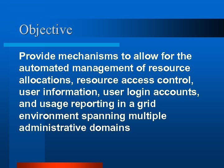 Objective Provide mechanisms to allow for the automated management of resource allocations, resource access