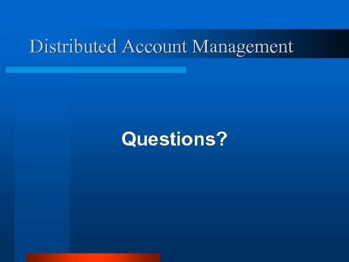 Distributed Account Management Questions?