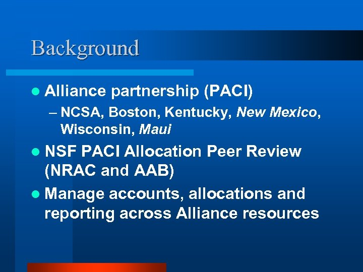 Background l Alliance partnership (PACI) – NCSA, Boston, Kentucky, New Mexico, Wisconsin, Maui l