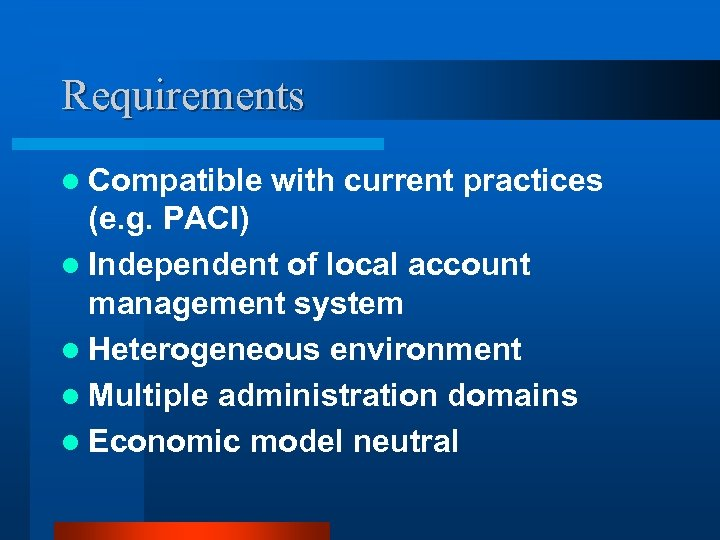 Requirements l Compatible with current practices (e. g. PACI) l Independent of local account