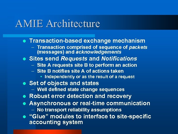 AMIE Architecture l Transaction-based exchange mechanism – Transaction comprised of sequence of packets (messages)