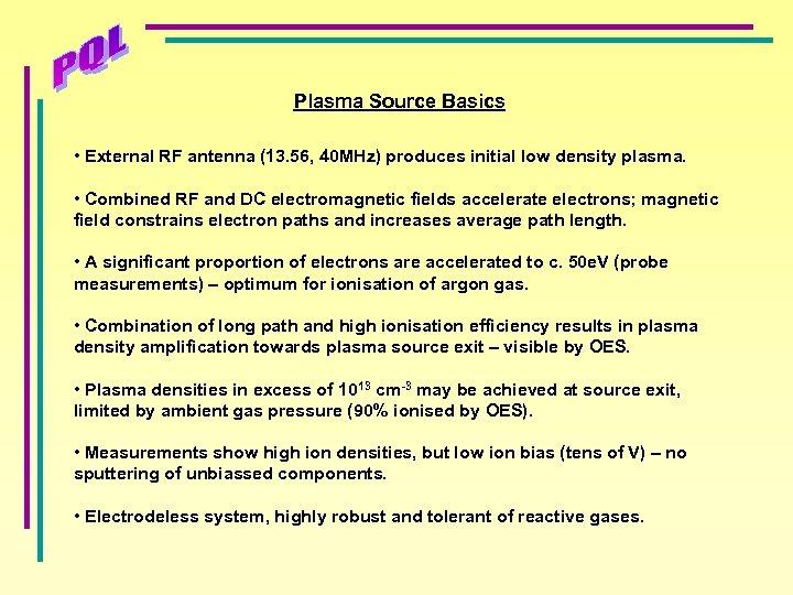 Plasma Source Basics • External RF antenna (13. 56, 40 MHz) produces initial low