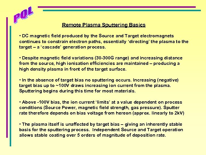 Remote Plasma Sputtering Basics • DC magnetic field produced by the Source and Target
