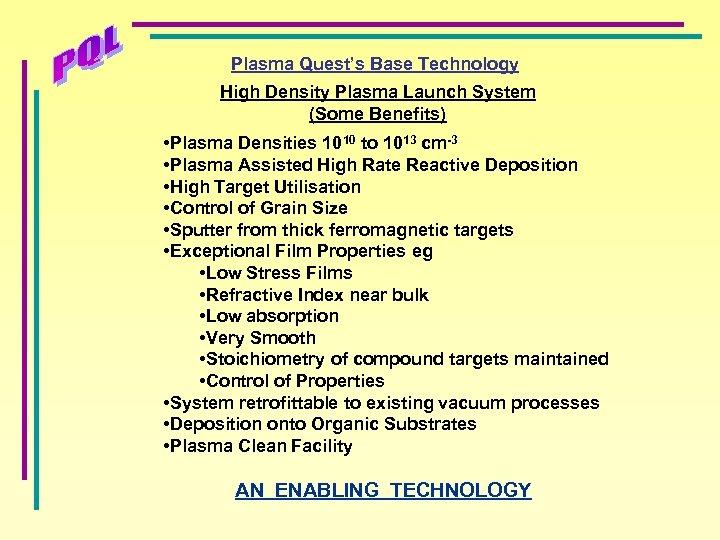 Plasma Quest's Base Technology High Density Plasma Launch System (Some Benefits) • Plasma Densities