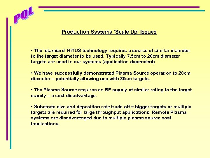 Production Systems 'Scale Up' Issues • The 'standard' Hi. TUS technology requires a source