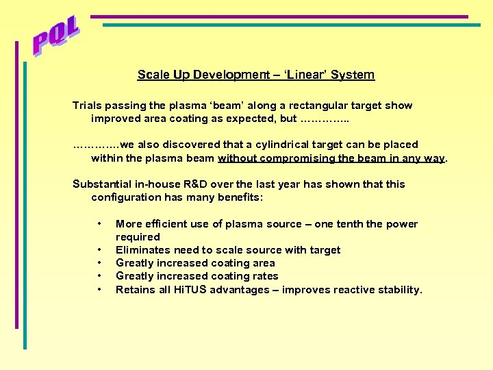 Scale Up Development – 'Linear' System Trials passing the plasma 'beam' along a rectangular