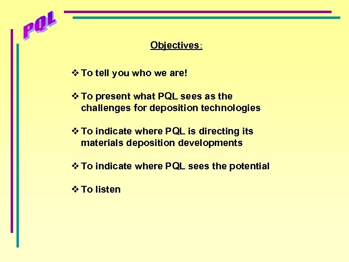 Objectives: v To tell you who we are! v To present what PQL sees
