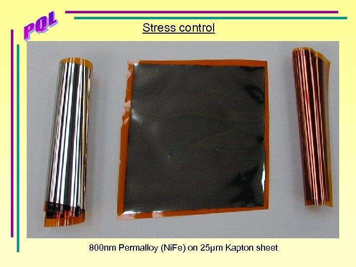 Stress control 800 nm Permalloy (Ni. Fe) on 25µm Kapton sheet