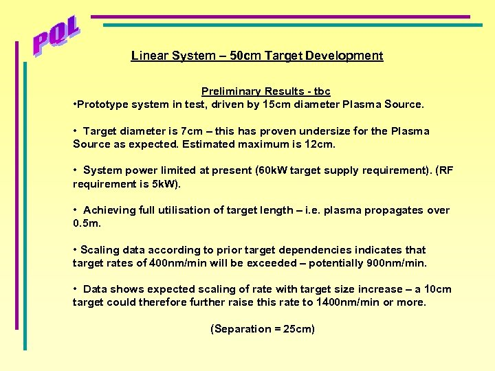 Linear System – 50 cm Target Development Preliminary Results - tbc • Prototype system