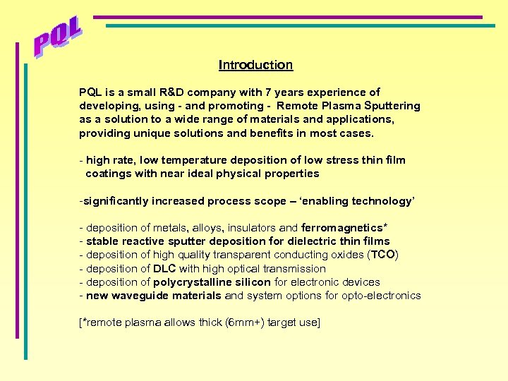 Introduction PQL is a small R&D company with 7 years experience of developing, using