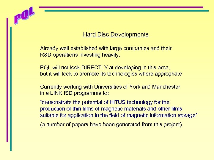 Hard Disc Developments Already well established with large companies and their R&D operations investing