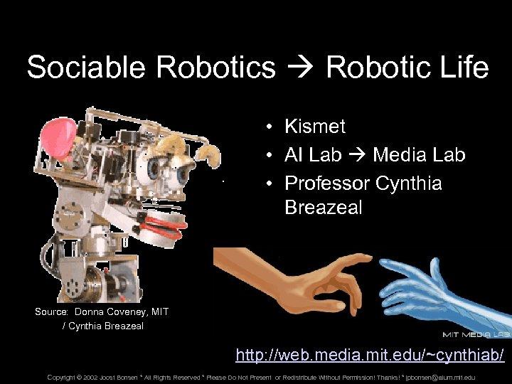 Sociable Robotics Robotic Life • Kismet • AI Lab Media Lab • Professor Cynthia