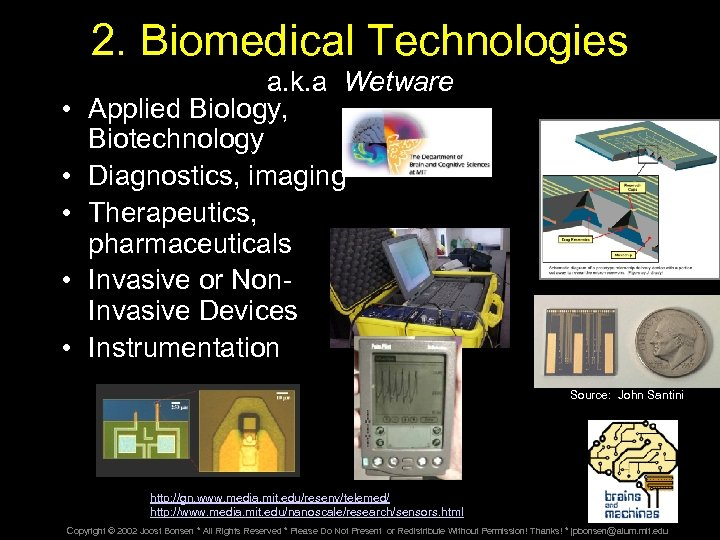 2. Biomedical Technologies • • • a. k. a Wetware Applied Biology, Biotechnology Diagnostics,