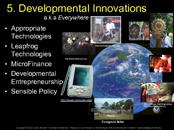 5. Developmental Innovations a. k. a Everywhere • Appropriate Technologies • Leapfrog Technologies •