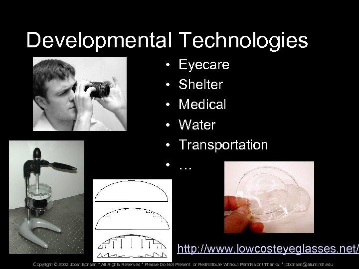 Developmental Technologies • • • Eyecare Shelter Medical Water Transportation … http: //www. lowcosteyeglasses.