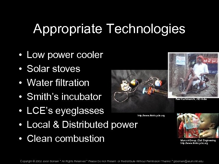 Appropriate Technologies • • Low power cooler Solar stoves Water filtration Smith's incubator LCE's