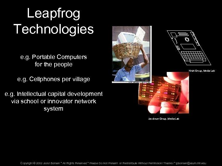 Leapfrog Technologies e. g. Portable Computers for the people Nishi Group, Media Lab e.
