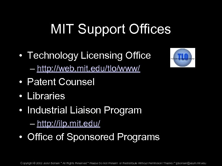 MIT Support Offices • Technology Licensing Office – http: //web. mit. edu/tlo/www/ • Patent