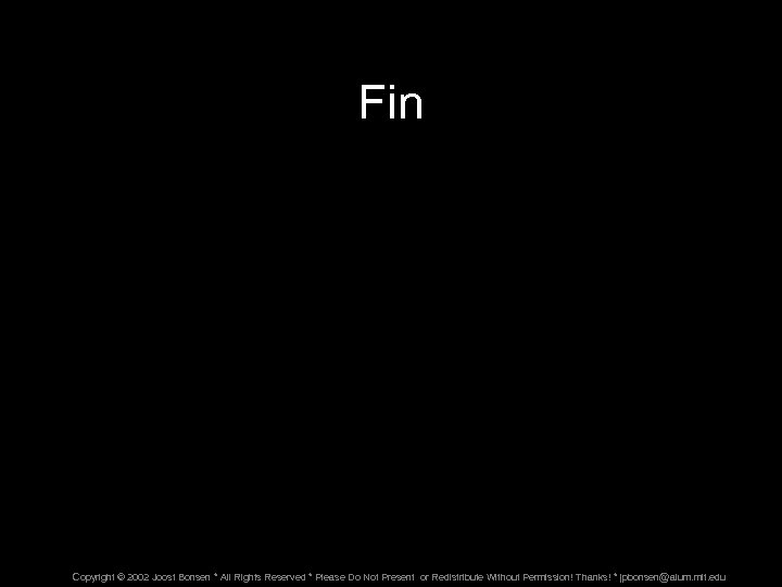 Fin Copyright © 2002 Joost Bonsen * All Rights Reserved * Please Do Not
