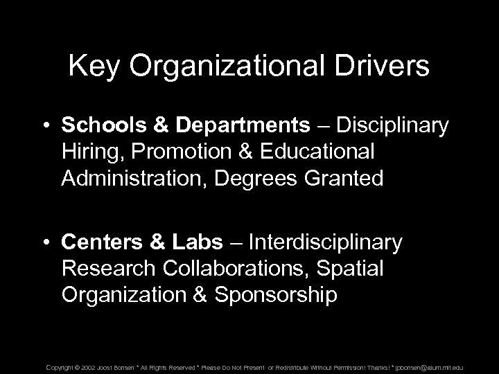 Key Organizational Drivers • Schools & Departments – Disciplinary Hiring, Promotion & Educational Administration,