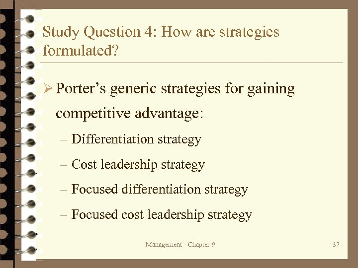 Study Question 4: How are strategies formulated? Ø Porter's generic strategies for gaining competitive