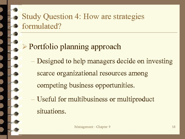 Study Question 4: How are strategies formulated? Ø Portfolio planning approach – Designed to