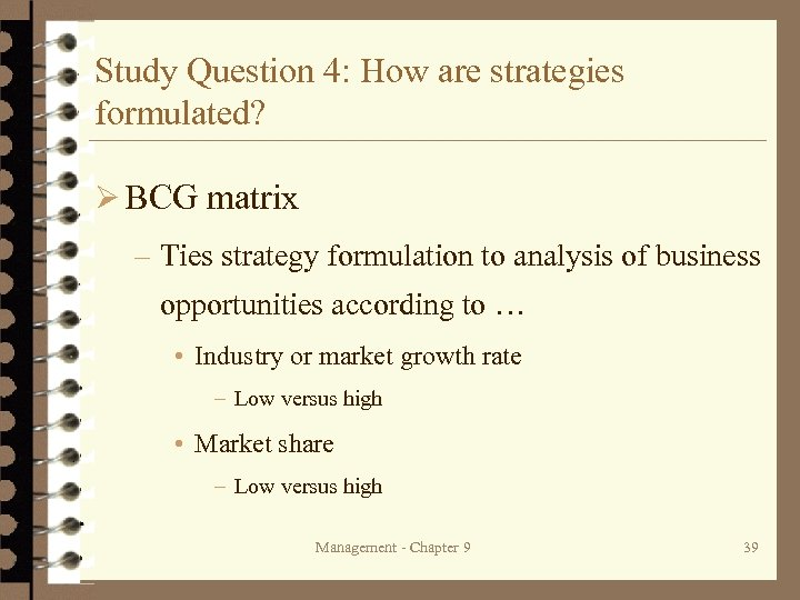 Study Question 4: How are strategies formulated? Ø BCG matrix – Ties strategy formulation